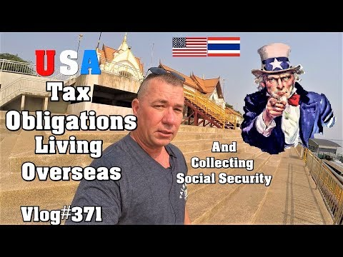 Do I Have To Pay US Taxes Living Overseas? What About Social Security?