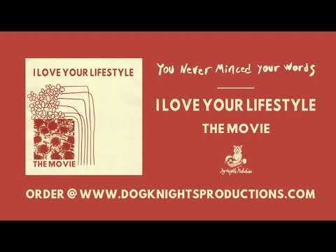 I Love Your Lifestyle - You Never Minced Your Words