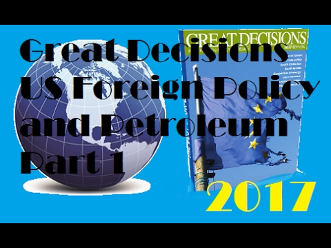 Great Decisions 2017 - US Foreign Policy and Petroleum Part 1