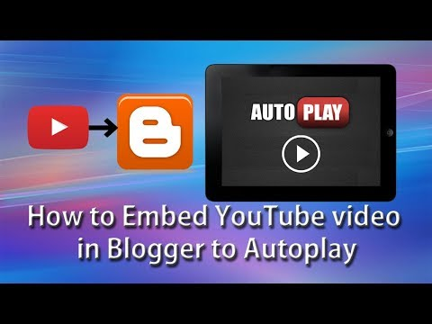 How To Embed YouTube Video In Blogger To Autoplay The Video | Embed Autopay YouTube Video