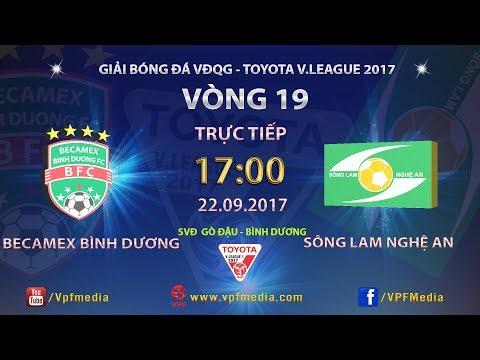 FULL | BECAMEX BÌNH DƯƠNG vs SÔNG LAM NGHỆ AN | VÒNG 19 TOYOTA V LEAGUE 2017