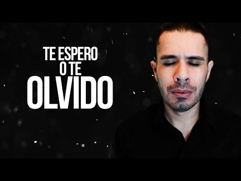 TE ESPERO O TE OLVIDO | APRENDE A SOLTAR Y DEJAR IR