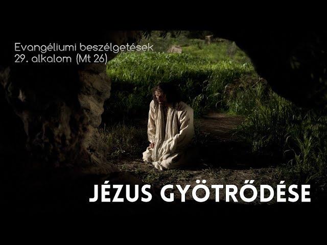 29. Jézus gyötrődése (Máté evangéliuma, 26. fejezet)