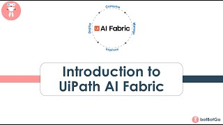 UiPath AI Fabric - 1   Concepts behind AI Fabric   Datasets, ML Packages, Pipelines & Infrastructure