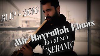 "Mir Hayrullah Elmas - kaval Solo - ""AÇIŞ - ŞERANÈ"" 2016 HD"