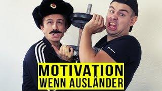 Wenn AUSLÄNDER MOTIVATION haben ..