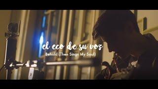 Ayrton Day - El eco de su voz [Hillsong Worship - Behold (Then Sings My Soul)] (cover en español)