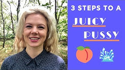 3 Steps to a Juicy Pussy ??