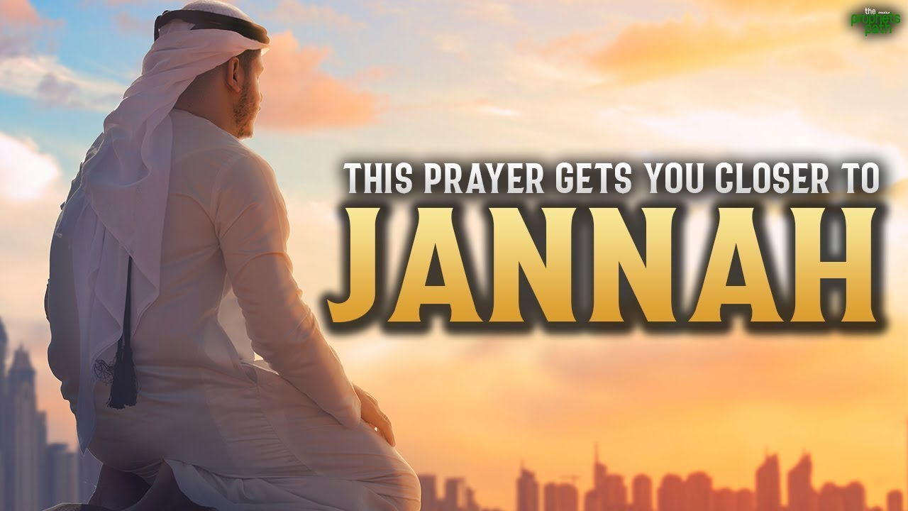 THIS PRAYER GETS YOU CLOSER TO JANNAH