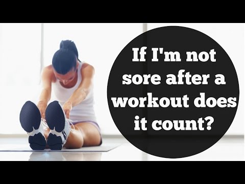 If I'm not sore after a workout does it count? | How to deal with sore muscles