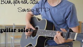 Bình yên nơi đâu (Sơn Tùng- MTP)-Guitar solo