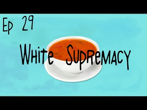 Hot Wet Soup Episode 29: White Supremacy