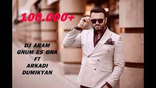 "Video DJ ARAM - Gnum Es Gna ft. Arkadi Dumikyan ""ARMENIAN DANCE MIX"" 2018  █▬█ █ ▀█▀ download MP3, 3GP, MP4, WEBM, AVI, FLV Juli 2018"