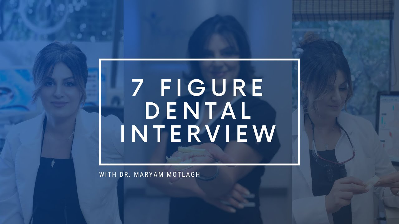 7 Figure Dental Interview- Dr. Maryam Motlagh