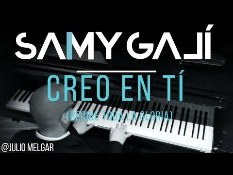 Samy Galí Piano - Creo En Ti (Recibe Toda La Gloria) (Solo Piano Cover)