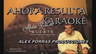 Video KARAOKE AHORA RESULTA - ALZATE download MP3, 3GP, MP4, WEBM, AVI, FLV Agustus 2018