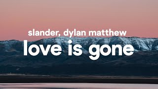 SLANDER - Love is Gone (Lyrics) feat. Dylan Matthew