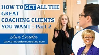 HOW TO GET ALL THE GREAT COACHING CLIENTS YOU WANT