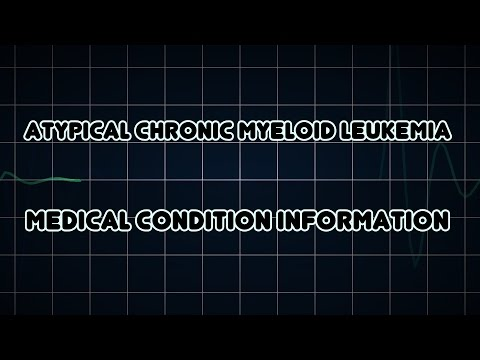 Atypical Chronic Myeloid Leukemia (Medical Condition)