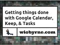 Getting things done with Google Calendar, Keep, & Tasks