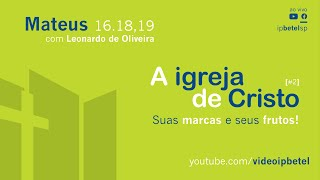 A Igreja de Cristo [parte 2] | Leonardo Oliveira