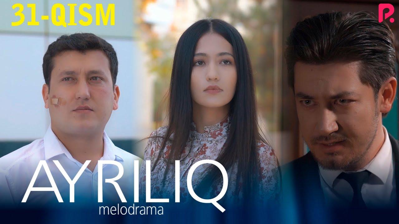 Ayriliq 31-qism (o'zbek serial)