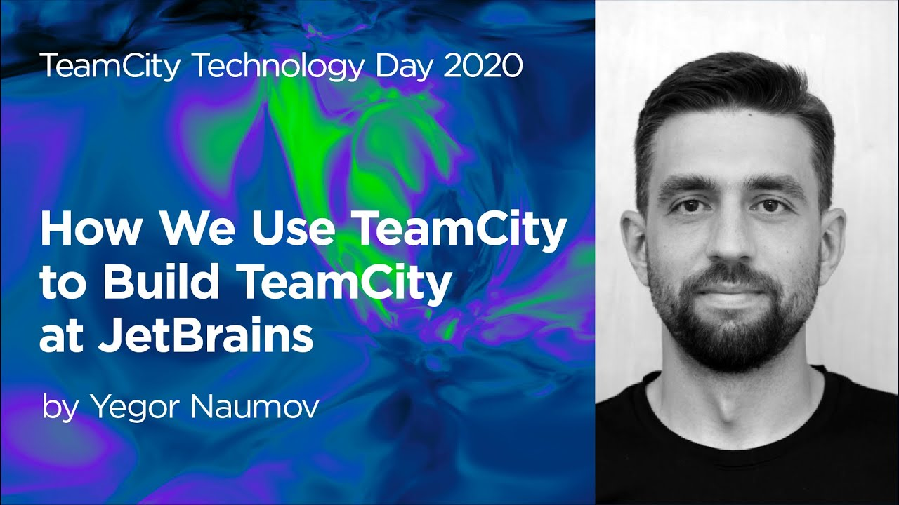 How We Use TeamCity to Build TeamCity at JetBrains