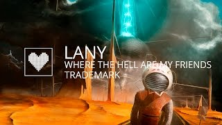 LANY - Where The Hell Are My Friends (Trademark Remix)