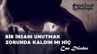 Ahmet Faruk Nalbantoğlu | Bir insanı unutmak zorunda kaldın mı hiç [Can Dündar]