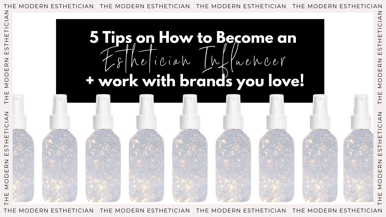 The industry is changing! 10 Tips: How 10 Become an Esthetician Influencer +  work with brands you love
