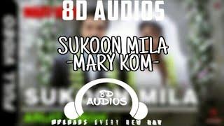 SUKOON MILA - MARY KOM    8D AUDIO    BT 8D AUDIOS    ARIJIT SINGH    PRIYANKA CHOPRA,DARSHAN KUMAR.