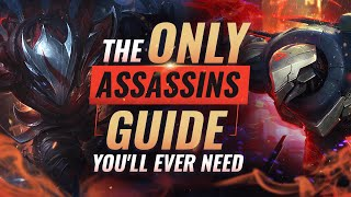 The ONLY Assassins Guide You'll EVER NEED - League of Legends