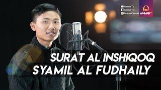 Video Murotal Merdu || Surat Al Inshiqoq || Syamil Al Fudhaily download MP3, 3GP, MP4, WEBM, AVI, FLV September 2018