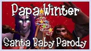 ♪ PAPA WINTER ♪  - Santa Baby World of Warcraft Parody ♪