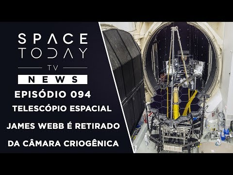 Telescópio Espacial James Webb É Retirado da Câmara Criogênica - Space Today TV News Ep.094