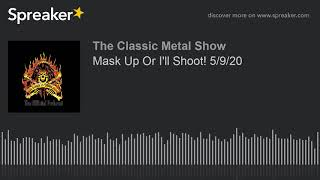 CMS HIGHLIGHT – Mask Up Or I'll Shoot! – 5/9/20