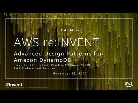 AWS re:Invent 2017: [REPEAT] Advanced Design Patterns for Amazon DynamoDB (DAT403-R)