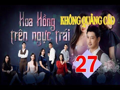 TẬP 27 HOA HỒNG TRÊN NGỰC TRÁI VTV3 KHÔNG QUẢNG CÁO