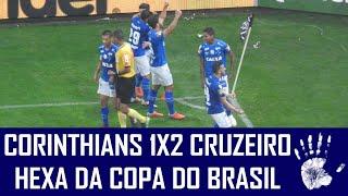 CORINTHIANS 1X2 CRUZEIRO - HEXA CAMPEÃO DA COPA DO BRASIL