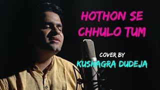 Hothon Se Chhulo Tum Unplugged Cover Kushagra Dudeja Mp3 Song Download
