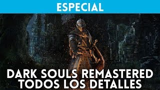 DARK SOULS REMASTERED: Éstas son sus novedades - Gameplay, trailer PS4 Pro/Xbox One/Switch/PC Steam
