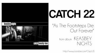 Catch 22 - As The Footsteps Die Out Forever