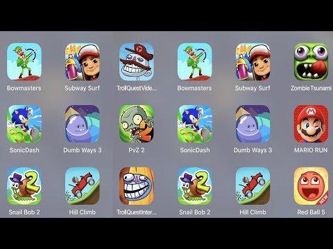 Troll Quest Video,Bowmasters,Subway Surfer,Zombie Tsunami,PVZ 2,Sonic Dash,Dumb Ways 3,Mario Run