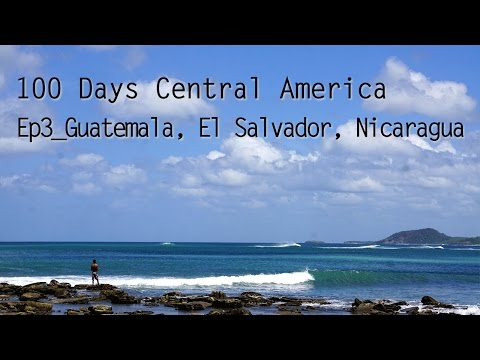 100 Days Central America Part 3-  Guatemala, El Salvador, Ho