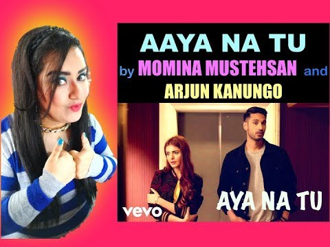 Indian Girl Reacts To MOMINA MUSTEHSAN, ARJUN KANUNGO - AAYA NA TU | Reaction |
