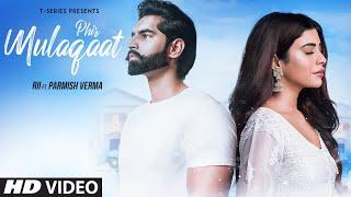 PHIR MULAQAAT Video Song , RII Featuring Parmish Verma , KUNAAL RANGON , T Series