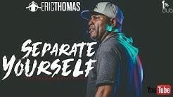 Eric Thomas | Separate Yourself (Eric Thomas Motivation)