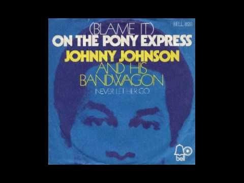 Johnny Johnson And His Bandwagon - (Blame It) On The Pony Express - 1970