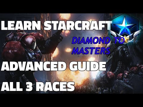 Learn Starcraft - Advanced Guide (Diamond to Masters All Races) Part 1 [Updated 2018]
