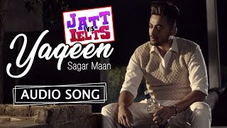 Yaqeen | Full Song | Sagar Maan | New Punjabi Songs 2018 | JATT vs IELTS | 22nd June